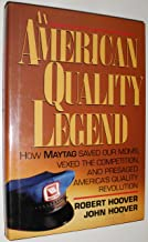 American Quality Legend: How Maytag Saved Our Moms, Vexed the Competition and Presaged America's Quality Revolution