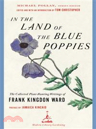 63858.In the Land of the Blue Poppies — The Collected Plant Hunting Writings of Frank Kingdon-ward Francis Kingdon Ward; Thomas Christopher (EDT); Michael Pollan (EDT); Thomas Christopher