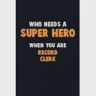 Who Need A SUPER HERO, When You Are Record Clerk: 6X9 Career Pride 120 pages Writing Notebooks