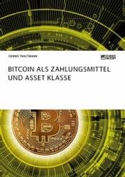 Bitcoin als Zahlungsmittel und Asset Klasse Dennis Trautmann