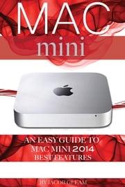 Mac mini: An Easy Guide to Mac mini 2014 Best Features