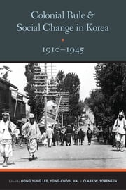 Colonial Rule and Social Change in Korea, 1910-1945 Clark W. Sorensen