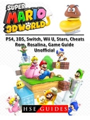 Super Mario 3D World, PS4, 3DS, Switch, Wii U, Stars, Cheats, Rom, Rosalina, Game Guide Unofficial Hse Guides