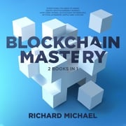 Blockchain Mastery - 2 Books Bundle : Everything you need to know about Cryptocurrency Market, How Libra Works, Blockchain Technology, Bitcoin, Ethereum, Ripple and Litecoin Richard Michael
