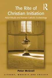 The Rite of Christian Initiation Peter McGrail