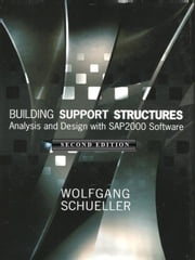 Building Support Structures, 2nd Ed., Analysis and Design with SAP2000 Software Wolfgang Schueller