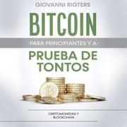 Bitcoin para principiantes y a prueba de tontos Giovanni Rigters