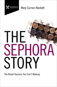 The Sephora Story: The Retail Success You Can't Make Up SEPHORA STORY (The Business Storybook) [ Mary Curran Hackett ]