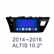 大新竹汽車影音14-16年 ALTIS (11代)車專用安卓機 10.2吋螢幕 台灣設計組裝 系統穩定順暢