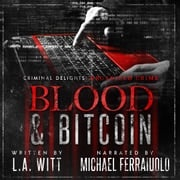 Blood & Bitcoin: Criminal Delights - Organized Crime L.A. Witt