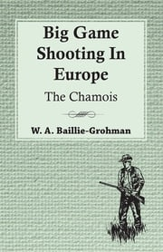 Big Game Shooting In Europe - The Chamois W. A. Baillie-Grohman