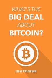 What's the Big Deal About Bitcoin? Steve Patterson