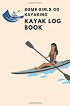 Some girls go kayaking Kayak Log Book: Log book for the red vibe mini kayak kayaks hunting fishing journal for girls adventurers