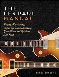The Les Paul Manual ─ Buying, Maintaining, Repairing, and Customizing Your Gibson and Epiphone Les Paul