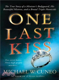 23071.One Last Kiss ─ The True Story of a Minister's Bodyguard, His Beautiful Mistress, and a Brutal Triple Homicide Michael W. Cuneo