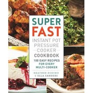 [Ebook] Super Fast Instant Pot Pressure Cooker Cookbook 100 Easy Recipes for Every Multi-Cooker