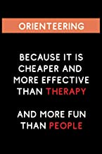 Orienteering Because it is Cheaper And More Effective Than Therapy: Funny and Cool Themed Journal Notebook Personalized for Orienteering Lovers, ... Men and Women Whose Passion is Orienteering