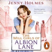 The Mill Girls of Albion Lane Jenny Holmes