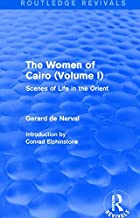 The Women of Cairo: Volume I: Scenes of Life in the Orient