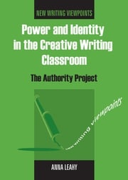 Power and Identity in the Creative Writing Classroom Dr. Anna Leahy