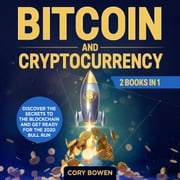 Bitcoin and Cryptocurrency 2 Books in 1: Discover the secrets to the Blockchain and get ready for the 2020 Bull Run! Cory Bowen