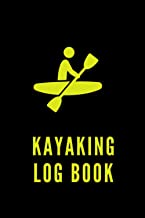 Kayaking Log Book : Detailed record of kayaking, travel log by kayaking: Kayak diary Aim for your kayaking challenge.