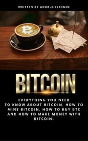Bitcoin Everything You Need to Know about Bitcoin, how to Mine Bitcoin, how to Buy BTC and how to Make Money with Bitcoin.