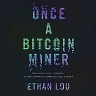 Once a Bitcoin Miner: Scandal and Turmoil in the Cryptocurrency Wild West