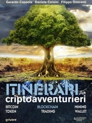 Itinerari per criptoavventurieri. Bitcoin, blockchain, mining, token, trading, wallet Gerardo Coppola