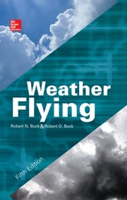 Weather Flying, Fifth Edition Robert N. Buck