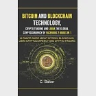 Bitcoin and Blockchain Technology, Crypto Trading and Libra The Global Cryptocurrency of Facebook 2 Book in 1: The Ultimate Guide About Bitcoin, Block
