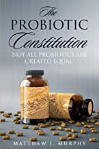 The Probiotic Constitution: Not All Probiotics Are Created Equal
