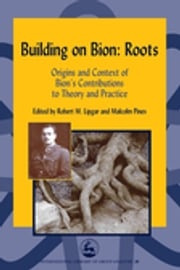 Building on Bion: Roots Malcolm Pines