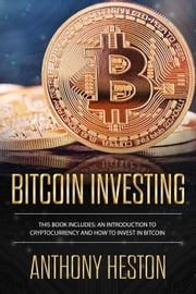 Bitcoin Investing: An Introduction to Cryptocurrency and How to Invest in Bitcoin