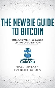 The Newbie Guide to Bitcoin (Premium Version) Sean O'Donoghue Morgan