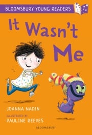 It Wasn't Me: A Bloomsbury Young Reader Joanna Nadin