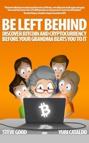 Be Left Behind, Discover Bitcoin and Cryptocurrency Before Your Grandma Beats You to It Yuri Cataldo