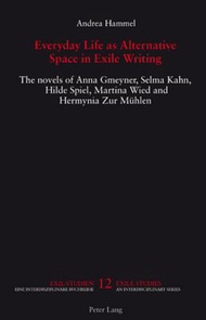 Everyday Life As Alternative Space in Exile Writing: The Novels of Anna Gmeyner, Selma Kahn, Hilde Spiel, Martina Wied and Hermy