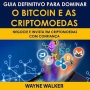 Guia Definitivo Para Dominar o Bitcoin e as Criptomoedas Wayne Walker