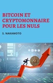 Bitcoin et cryptomonnaires pour les nuls S. Nakamoto