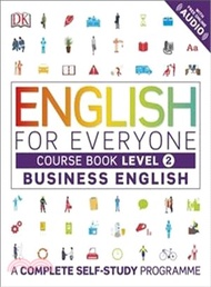 English for Everyone Business English Level 2 Course Book : A Visual Self Study Guide to English for the Workplace