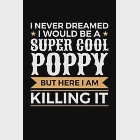 """I Never Dreamed I would Be A Super Cool Poppy But Here I Am Killing It: Weekly School Planner - 6""""x9"""" - 120 pages - Sections to record Notes, Homework"""
