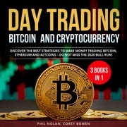 Day trading Bitcoin and Cryptocurrency 3 Books in 1: Discover the best Strategies to make Money trading Bitcoin, Ethereum and Altcoins – Do not miss the 2020 Bull Run! Phil Nolan