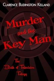Murder and the Key Man Clarence Budington Kelland