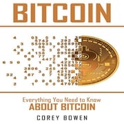 Bitcoin: Everything You Need to Know About Bitcoin Corey Bowen