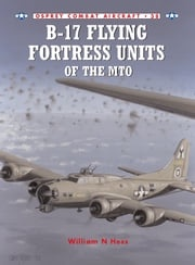 B-17 Flying Fortress Units of the MTO William N Hess