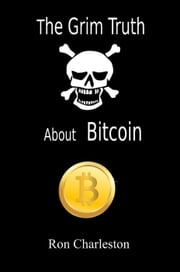 The Grim Truth About Bitcoin