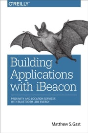 Building Applications with iBeacon Matthew S. Gast