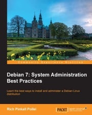 Debian 7: System Administration Best Practices Rich Pinkall Pollei