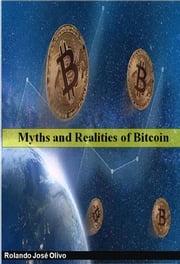 Myths and Realities of Bitcoin Rolando José Olivo